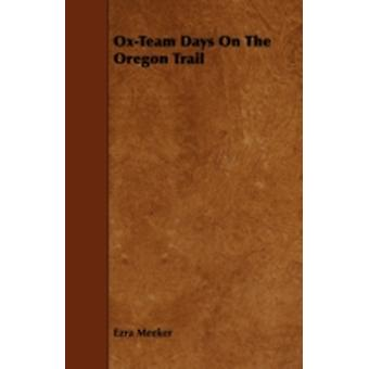 OxTeam Days on the Oregon Trail by Meeker & Ezra