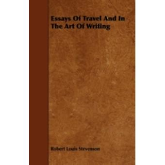 Essays Of Travel And In The Art Of Writing by Stevenson & Robert Louis