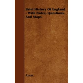Brief History Of England  With Notes Questions And Maps. by Anon.
