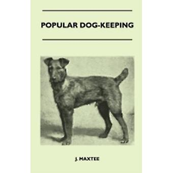 Popular DogKeeping Containing Practical Hints On The Choice Of A Breed The Housing Feeding Training And General Management Of Dogs For Pets And Companions by Maxtee & J.