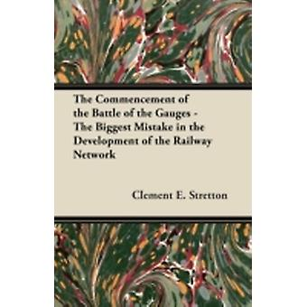 The Commencement of the Battle of the Gauges  The Biggest Mistake in the Development of the Railway Network by Stretton & Clement E.