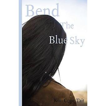Bend the Blue Sky by Cope Tait & Kim