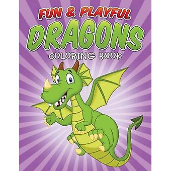 Fun  Playful Dragons Coloring Book by Packer & Bowe