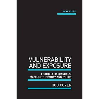 Vulnerability and Exposure Footballer Scandals Masculine Identity and Ethics by Cover & Rob