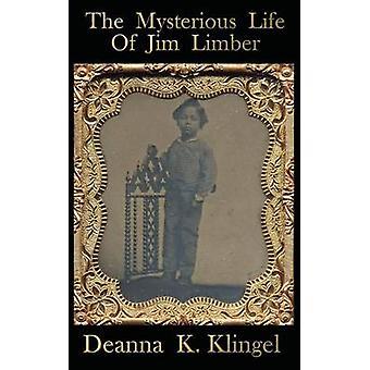 The Mysterious Life of Jim Limber by Klingel & Deanna K.