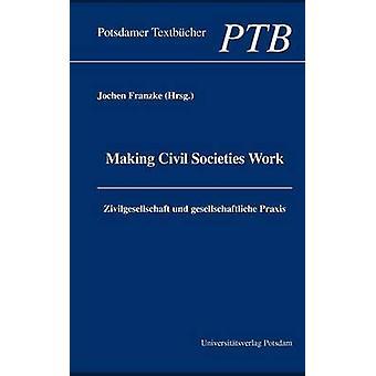 Making Civil Societies Work by Franzke & Jochen
