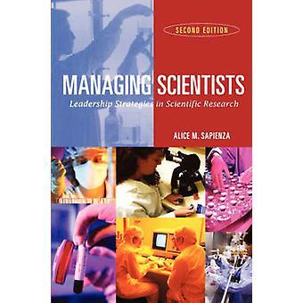 Managing Scientists Leadership Strategies in Scientific Research by Sapienza & Alice M.