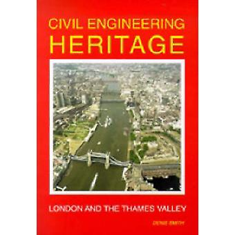 Civil Engineering Heritage - London and the Thames Valley by Denis Smi