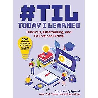 #TIL - Vandaag heb ik geleerd - Hilarisch - Onderhoudend - en Educatieve Tri