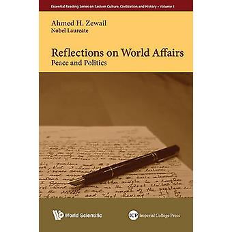 Reflections on World Affairs - Peace and Politics by Ahmed H. Zewail -