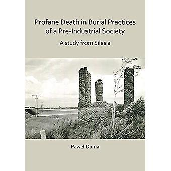 Profane Death in Burial Practices of a Pre-Industrial Society - A stud