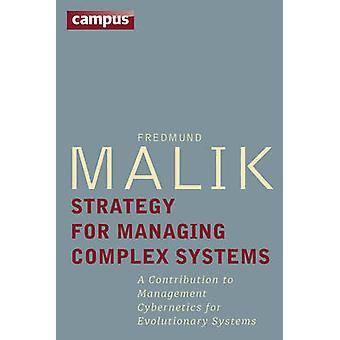 Strategy for Managing Complex Systems - A Contribution to Management C