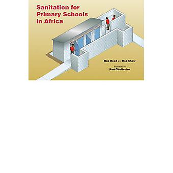 Sanitation for Primary Schools in Africa by R.A. Reed - Bob Reed - Ro