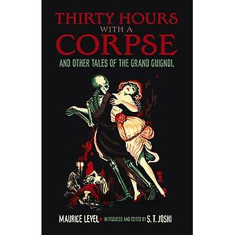 Thirty Hours with a Corpse and Other Tales of the Grand Guignol by Ma