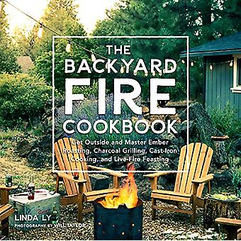 The Backyard Fire Cookbook - Get Outside and Master Ember Roasting - C