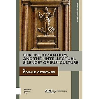"Europe - Byzantium - and the ""Intellectual Silence"" of Rus'"