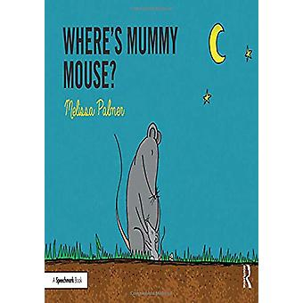 Where's Mummy Mouse? by Melissa Palmer - 9780367185312 Book