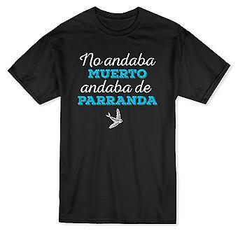 لا Andaba Muerto Andaba De Parranda الإسبانية اقتباس الرجال الرسم & apos;s تي شيرت