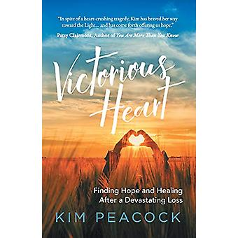 Victorious Heart - Finding Hope and Healing After a Devastating Loss b