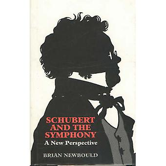 Schubert and the Symphony - A New Perspective by Brian Newbould - 978