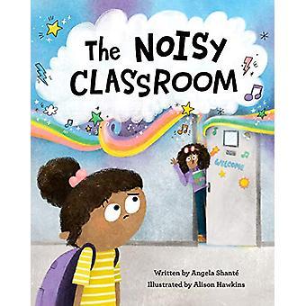 The Noisy Classroom by Angela Shante - 9781513262925 Book
