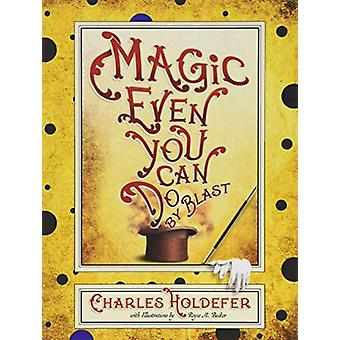 Magic Even You Can Do - By Blast by Charles Holdefer - 9781944697723 B