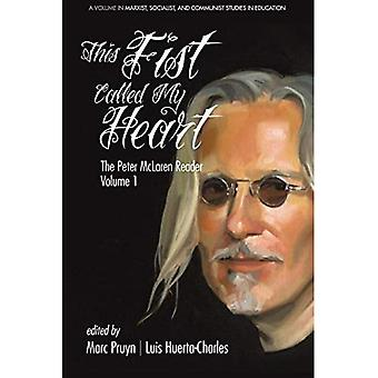 This Fist Called My Heart:� The Peter McLaren Reader, Volume I (Marxist, Socialist, and Communist Studies in Education)