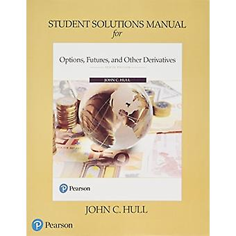 Student Solutions Manual for Options Futures and Other Derivatives by John C Hull