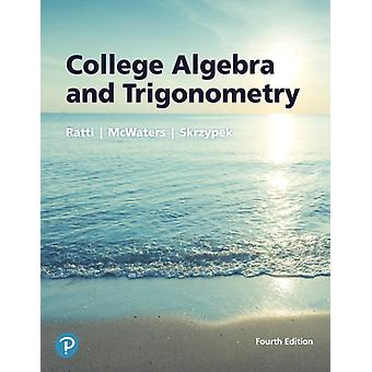 College Algebra and Trigonometry by J S Ratti & Marcus S McWaters & Leslaw Skrzypek