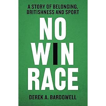 No Win Race A Story of Belonging Britishness and Sport