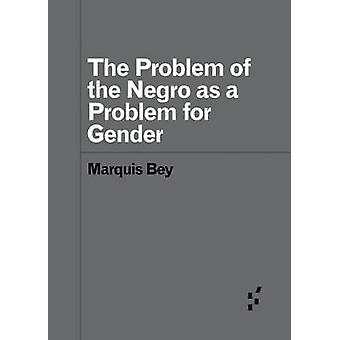The Problem of the Negro as a Problem for Gender Forerunners Ideas First