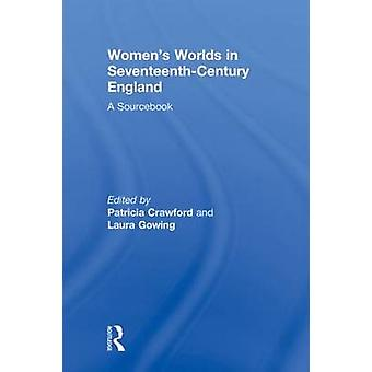 Womens Worlds in SeventeenthCentury England by Edited by Laura Gowing Edited by Patricia Crawford