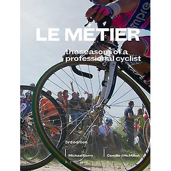 Le Metier 3rd edition  The Seasons of a Professional Cyclist by Camille J McMillan & Michael Barry