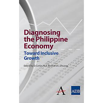 Diagnosing the Philippine Economy - Toward Inclusive Growth by Dante B