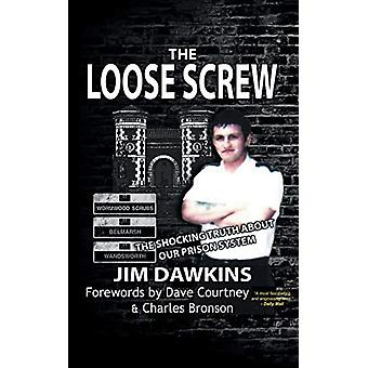 The Loose Screw - The Shocking Truth About Our Prison System by Jim Da