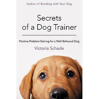 Secrets of a Dog Trainer - Fast and Easy Fixes for Common Dog Problems