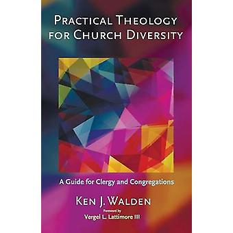 Practical Theology for Church Diversity by Ken J Walden - 97816203237