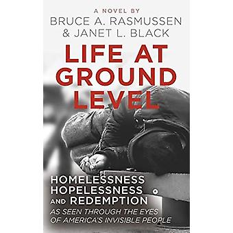 Life at Ground Level - Homelessness - Hopelessness and Redemption as s