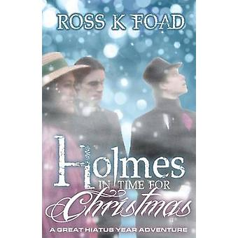 Holmes in Time for Christmas A Great Hiatus Year Adventure by Foad & Ross K.