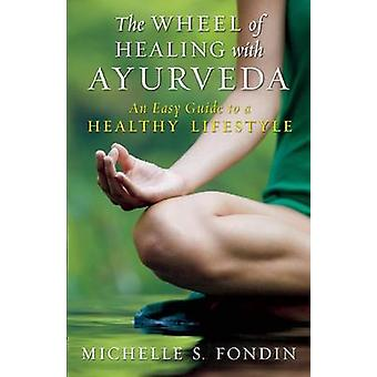 The Wheel of Healing with Ayurveda  An Easy Guide to a Healthy Lifestyle by Michelle S Fondin