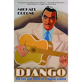 Django - The Life and Music of a Gypsy Legend by Michael Dregni - 9780