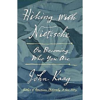 Hiking with Nietzsche - On Becoming Who You Are by Hiking with Nietzsc