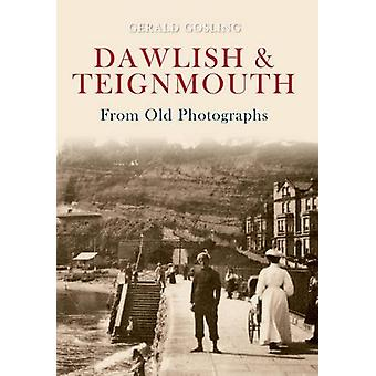 Dawlish & Teignmouth From Old Photographs by Gerald Gosling - 9781445