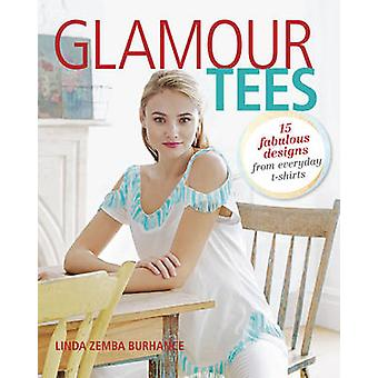 Glamour Tees - 15 Stylish Designs for One-of-a-Kind T-Shirts by Linda