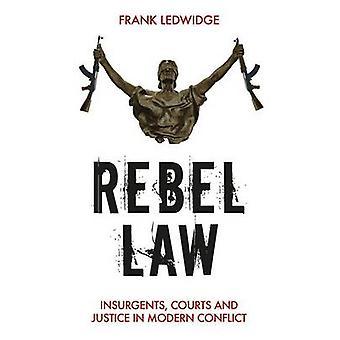 Rebel - opstandelingen - gerechtshoven en rechtvaardigheid in moderne Conflict door Fran