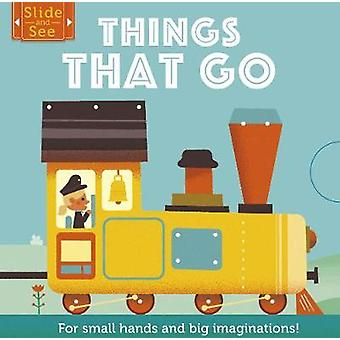 Slide and See - Things That Go - For small hands and big imaginations b