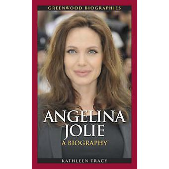 Angelina Jolie - A Biography by Kathleen A. Tracy - 9780313364600 Book