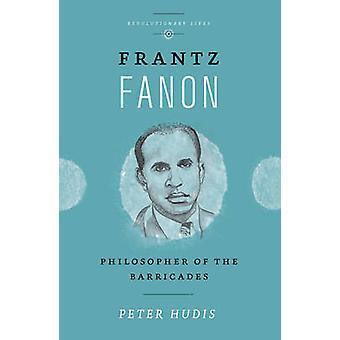Frantz Fanon - filosof av barrikaderna av Peter Hudis - 97807453