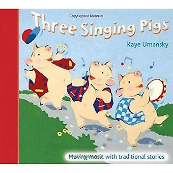 Three Singing Pigs: Making Music with Traditional Stories (A&C Black Musicals)