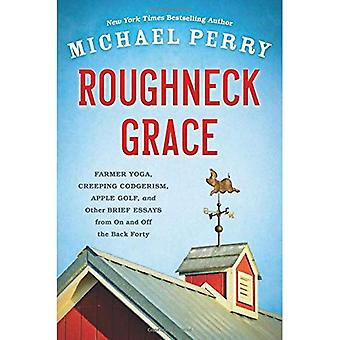 Roughneck Grace: Farmer Yoga, Creeping Codgerism, Apple Golf, and Other Brief Essays from on and Off the Back...